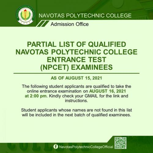 PARTIAL LIST OF QUALIFIED NAVOTAS POLYTECHNIC COLLEGE ENTRANCE TEST (NPCET) EXAMINEES AS OF AUGUST 15, 2021